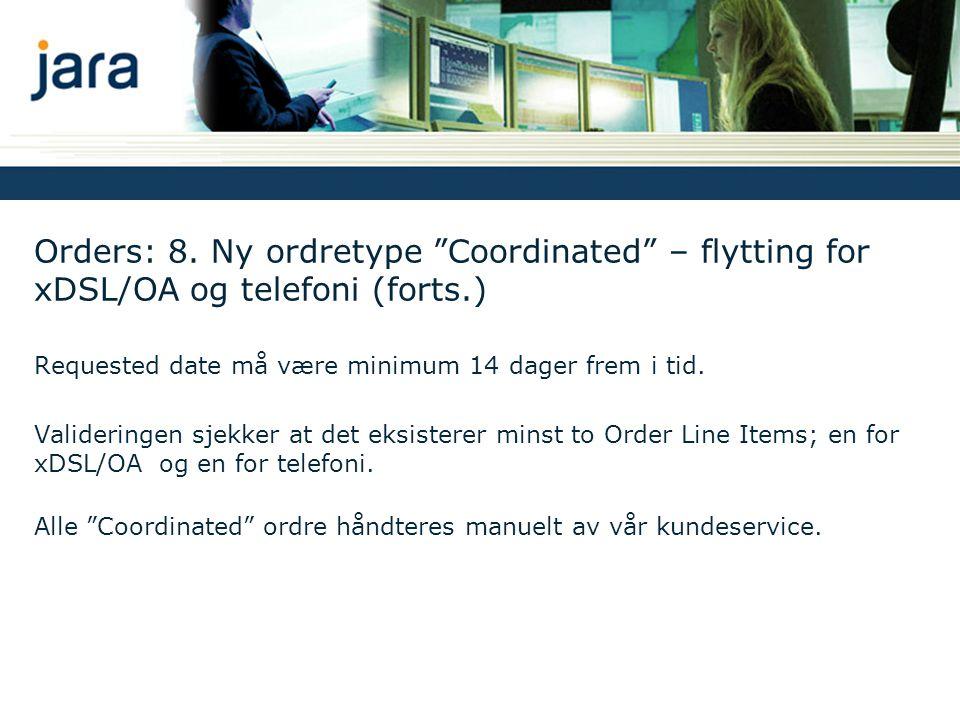 """Orders: 8. Ny ordretype """"Coordinated"""" – flytting for xDSL/OA og telefoni (forts.) Requested date må være minimum 14 dager frem i tid. Valideringen sje"""