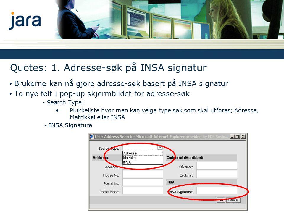 Quotes: 1. Adresse-søk på INSA signatur • Brukerne kan nå gjøre adresse-søk basert på INSA signatur • To nye felt i pop-up skjermbildet for adresse-sø