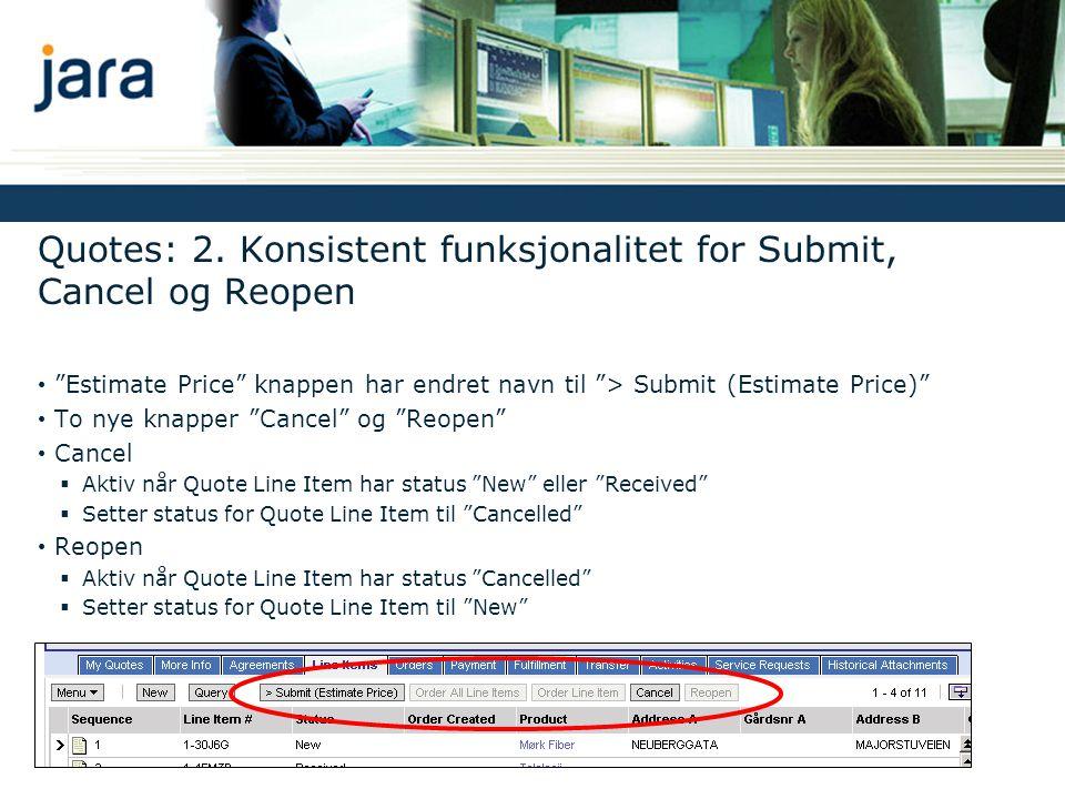 """Quotes: 2. Konsistent funksjonalitet for Submit, Cancel og Reopen • """"Estimate Price"""" knappen har endret navn til """"> Submit (Estimate Price)"""" • To nye"""