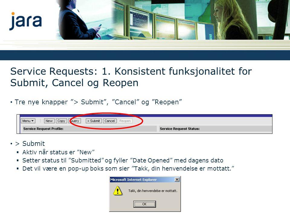 """Service Requests: 1. Konsistent funksjonalitet for Submit, Cancel og Reopen • Tre nye knapper """"> Submit"""", """"Cancel"""" og """"Reopen"""" • > Submit  Aktiv når"""