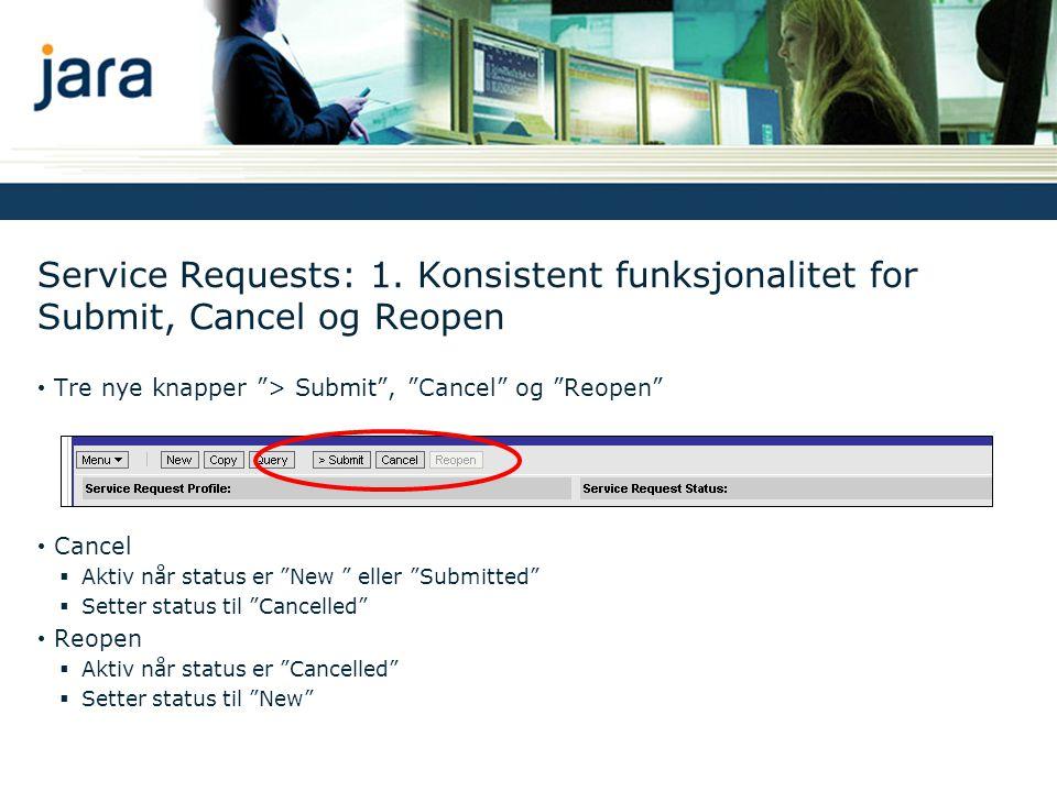 """Service Requests: 1. Konsistent funksjonalitet for Submit, Cancel og Reopen • Tre nye knapper """"> Submit"""", """"Cancel"""" og """"Reopen"""" • Cancel  Aktiv når st"""