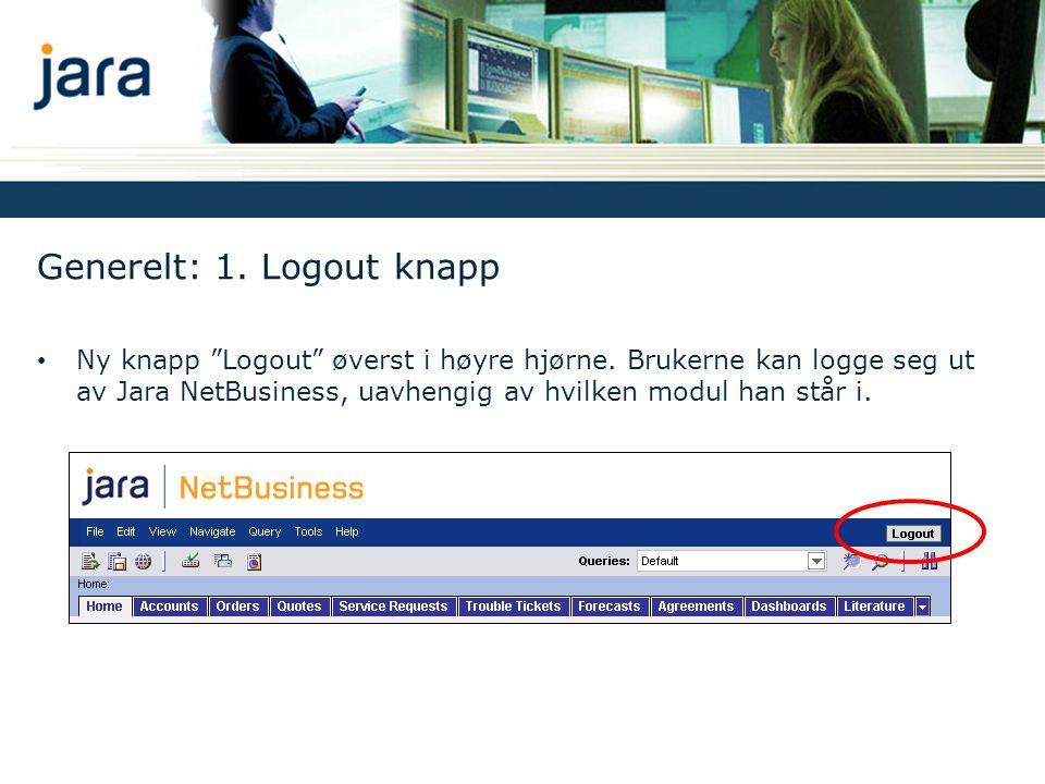 """Generelt: 1. Logout knapp • Ny knapp """"Logout"""" øverst i høyre hjørne. Brukerne kan logge seg ut av Jara NetBusiness, uavhengig av hvilken modul han stå"""