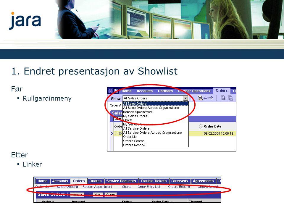 1. Endret presentasjon av Showlist Før  Rullgardinmeny Etter  Linker