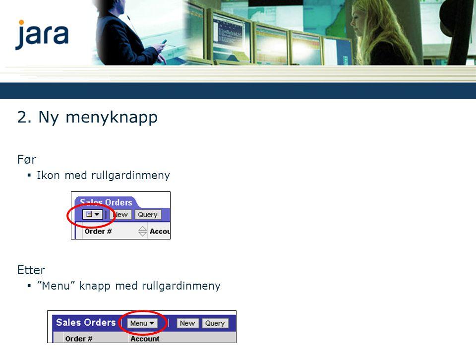 """2. Ny menyknapp Før  Ikon med rullgardinmeny Etter  """"Menu"""" knapp med rullgardinmeny"""