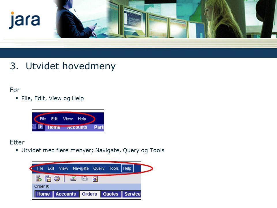 3. Utvidet hovedmeny Før  File, Edit, View og Help Etter  Utvidet med flere menyer; Navigate, Query og Tools