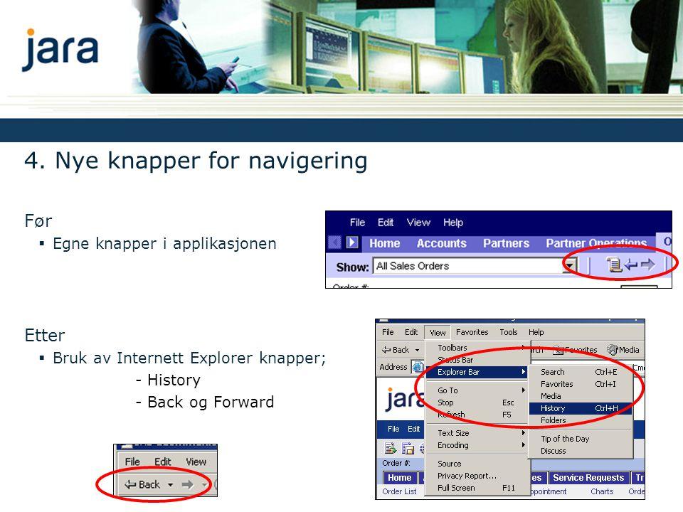 4. Nye knapper for navigering Før  Egne knapper i applikasjonen Etter  Bruk av Internett Explorer knapper; - History - Back og Forward