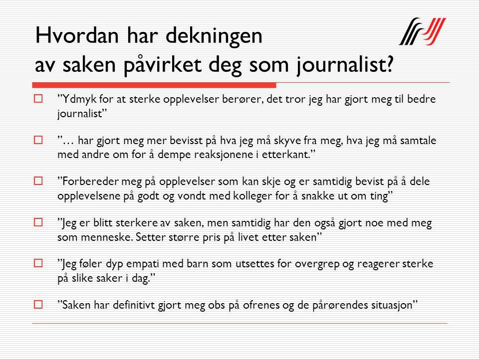 """Hvordan har dekningen av saken påvirket deg som journalist?  """"Ydmyk for at sterke opplevelser berører, det tror jeg har gjort meg til bedre journalis"""