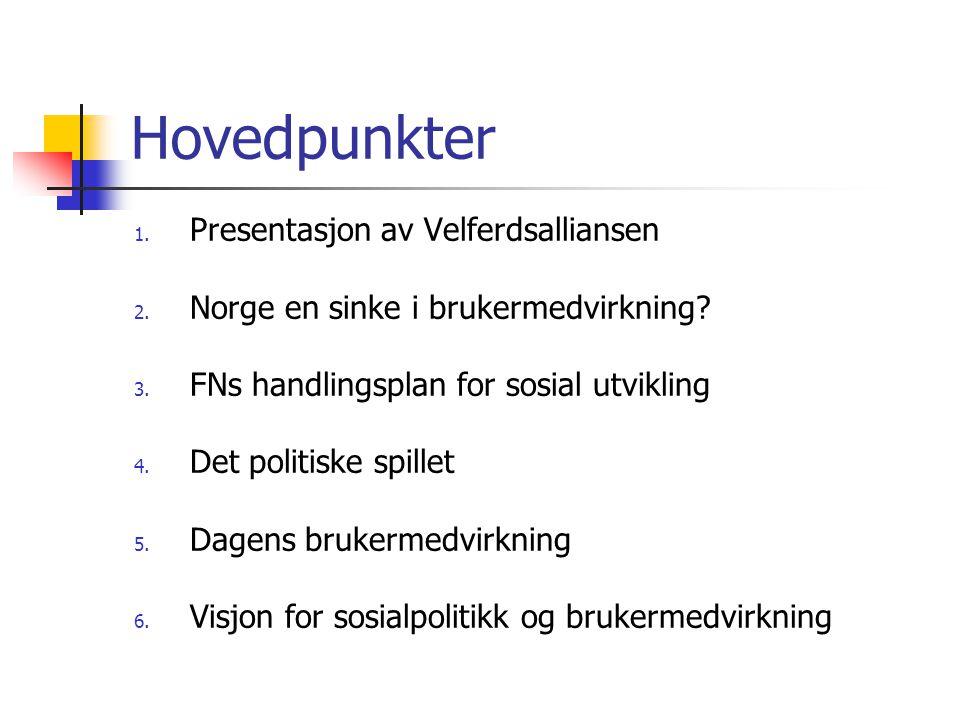 Hovedpunkter 1. Presentasjon av Velferdsalliansen 2. Norge en sinke i brukermedvirkning? 3. FNs handlingsplan for sosial utvikling 4. Det politiske sp