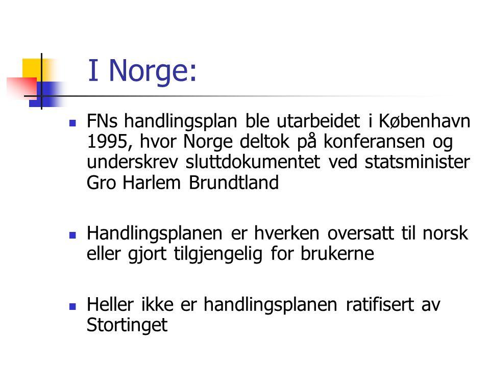 I Norge:  FNs handlingsplan ble utarbeidet i København 1995, hvor Norge deltok på konferansen og underskrev sluttdokumentet ved statsminister Gro Har