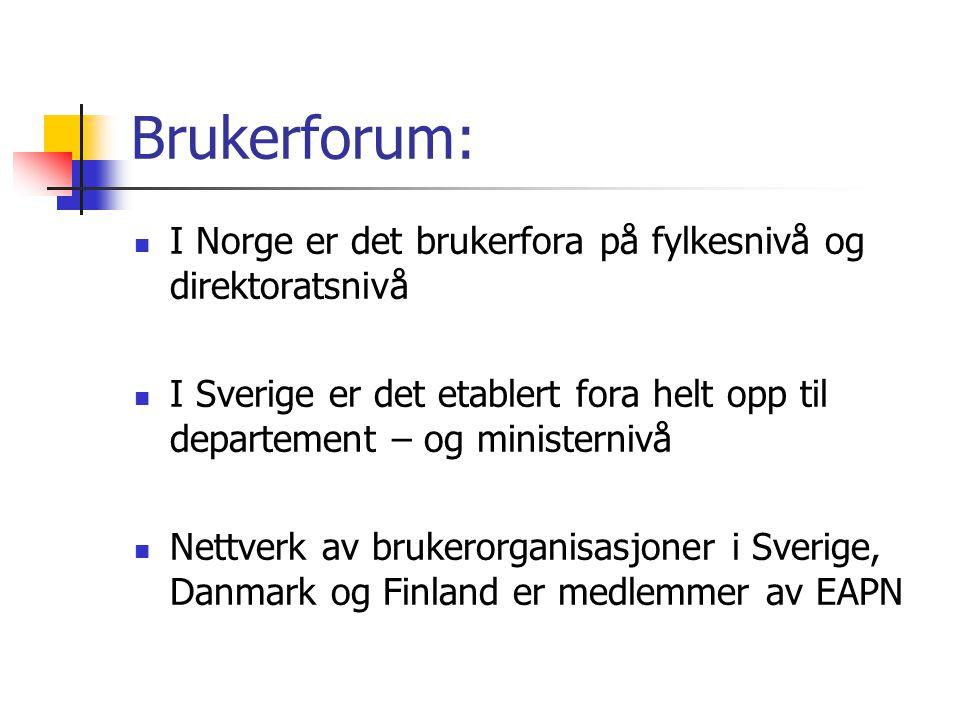 Brukerforum:  I Norge er det brukerfora på fylkesnivå og direktoratsnivå  I Sverige er det etablert fora helt opp til departement – og ministernivå