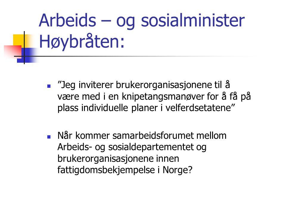 """Arbeids – og sosialminister Høybråten:  """"Jeg inviterer brukerorganisasjonene til å være med i en knipetangsmanøver for å få på plass individuelle pla"""