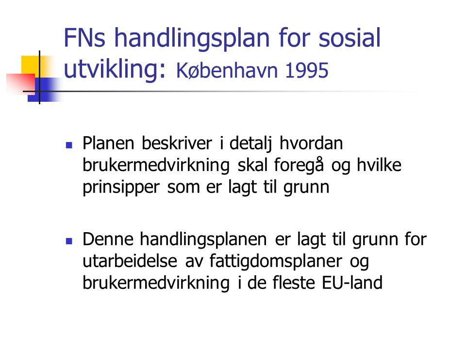 FNs handlingsplan for sosial utvikling: København 1995  Planen beskriver i detalj hvordan brukermedvirkning skal foregå og hvilke prinsipper som er l