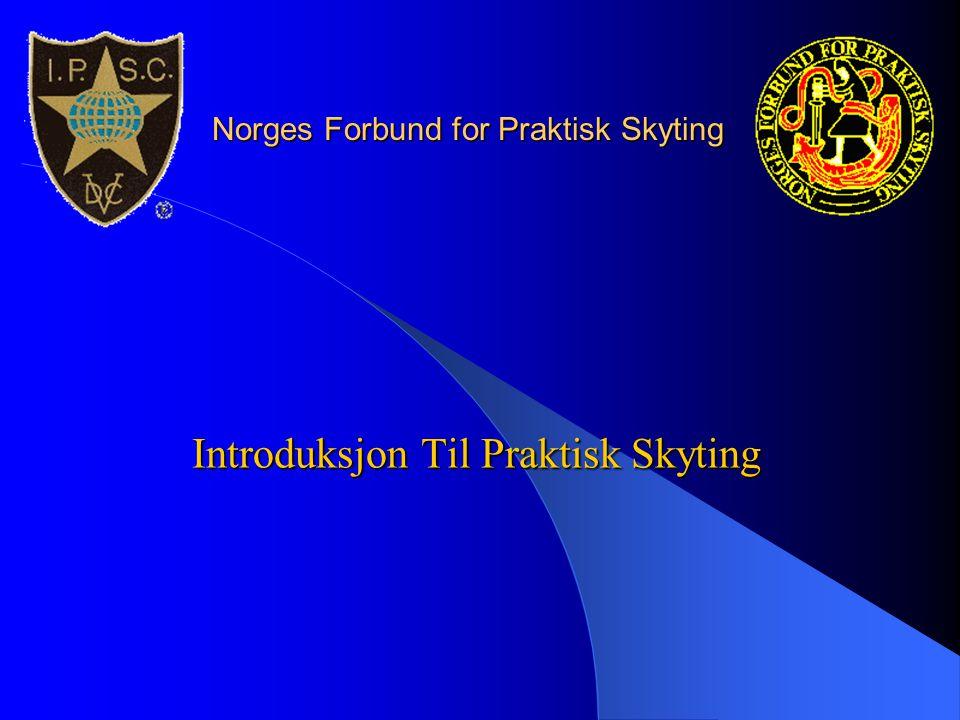 Norges Forbund for Praktisk Skyting Introduksjon Til Praktisk Skyting