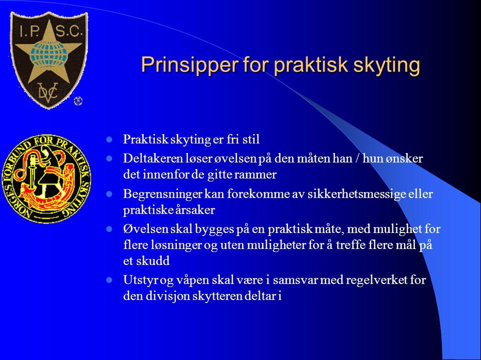 Prinsipper for praktisk skyting  Praktisk skyting er fri stil  Deltakeren løser øvelsen på den måten han / hun ønsker det innenfor de gitte rammer 
