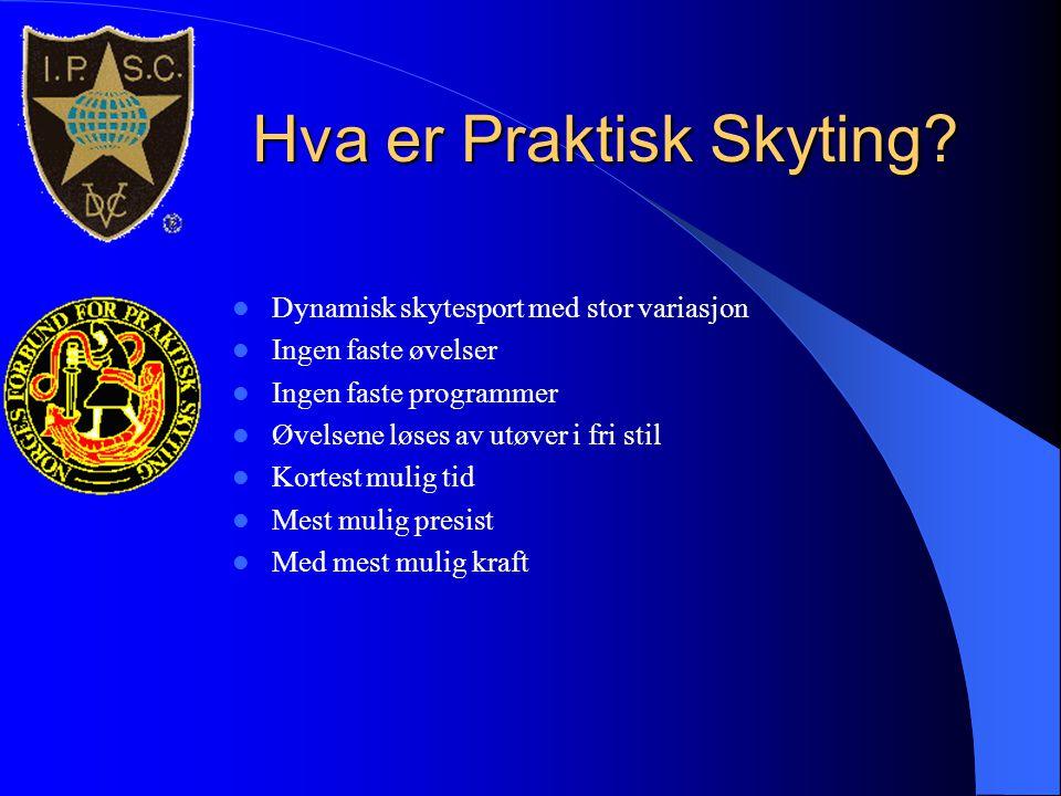 Hva er Praktisk Skyting?  Dynamisk skytesport med stor variasjon  Ingen faste øvelser  Ingen faste programmer  Øvelsene løses av utøver i fri stil