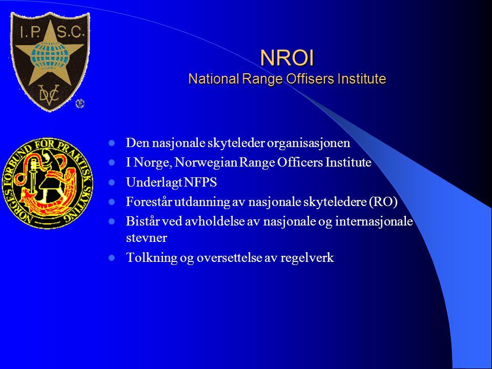NROI National Range Offisers Institute  Den nasjonale skyteleder organisasjonen  I Norge, Norwegian Range Officers Institute  Underlagt NFPS  Fore