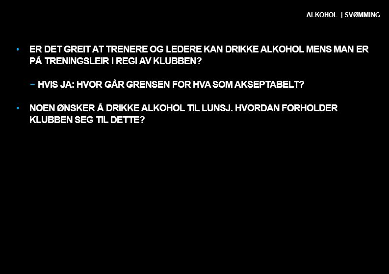 •ER DET GREIT AT TRENERE OG LEDERE KAN DRIKKE ALKOHOL MENS MAN ER PÅ TRENINGSLEIR I REGI AV KLUBBEN? −HVIS JA: HVOR GÅR GRENSEN FOR HVA SOM AKSEPTABEL