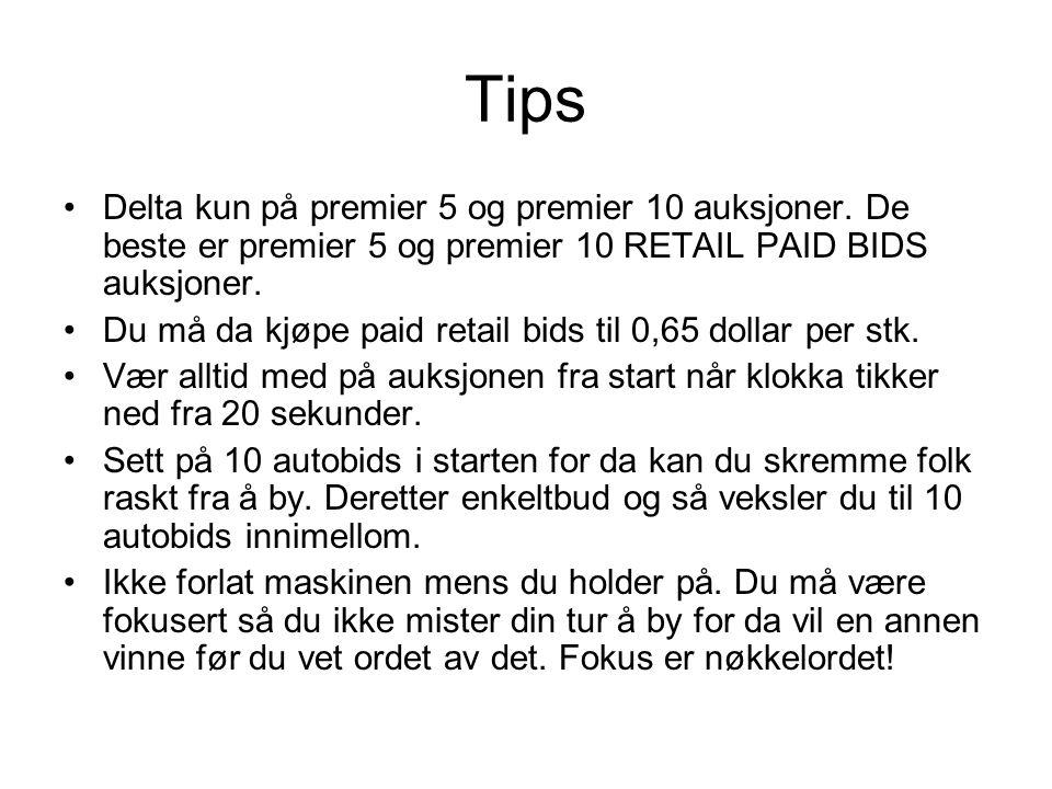 Tips •Delta kun på premier 5 og premier 10 auksjoner. De beste er premier 5 og premier 10 RETAIL PAID BIDS auksjoner. •Du må da kjøpe paid retail bids