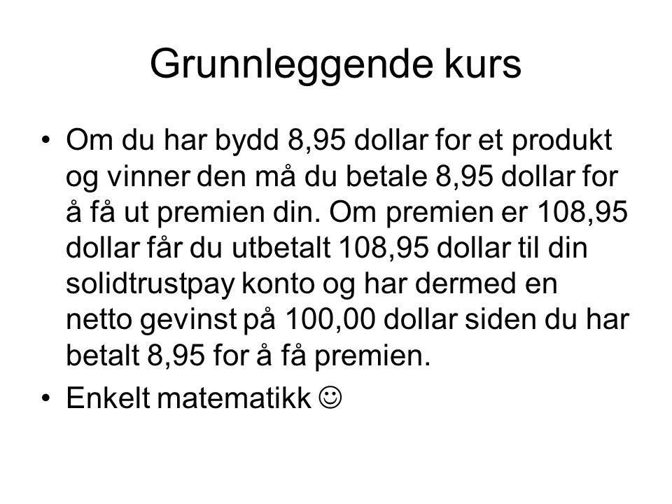 Grunnleggende kurs •Om du har bydd 8,95 dollar for et produkt og vinner den må du betale 8,95 dollar for å få ut premien din. Om premien er 108,95 dol