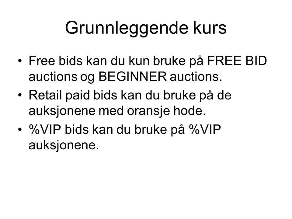 Grunnleggende kurs •Free bids kan du kun bruke på FREE BID auctions og BEGINNER auctions. •Retail paid bids kan du bruke på de auksjonene med oransje