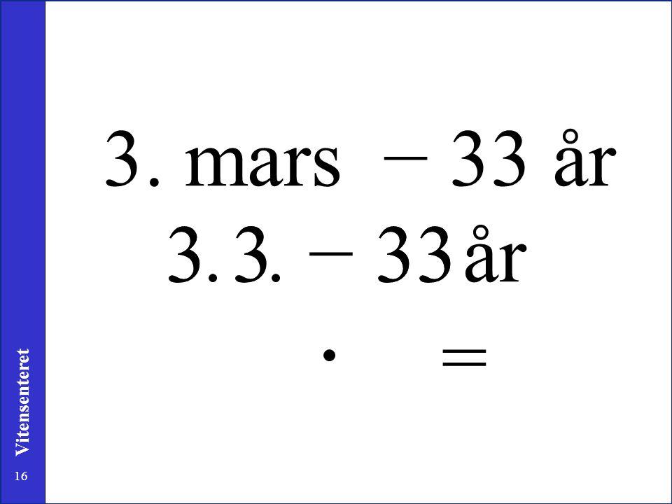 16 Vitensenteret − 33 år3. mars 3333år − 3 3 33 =
