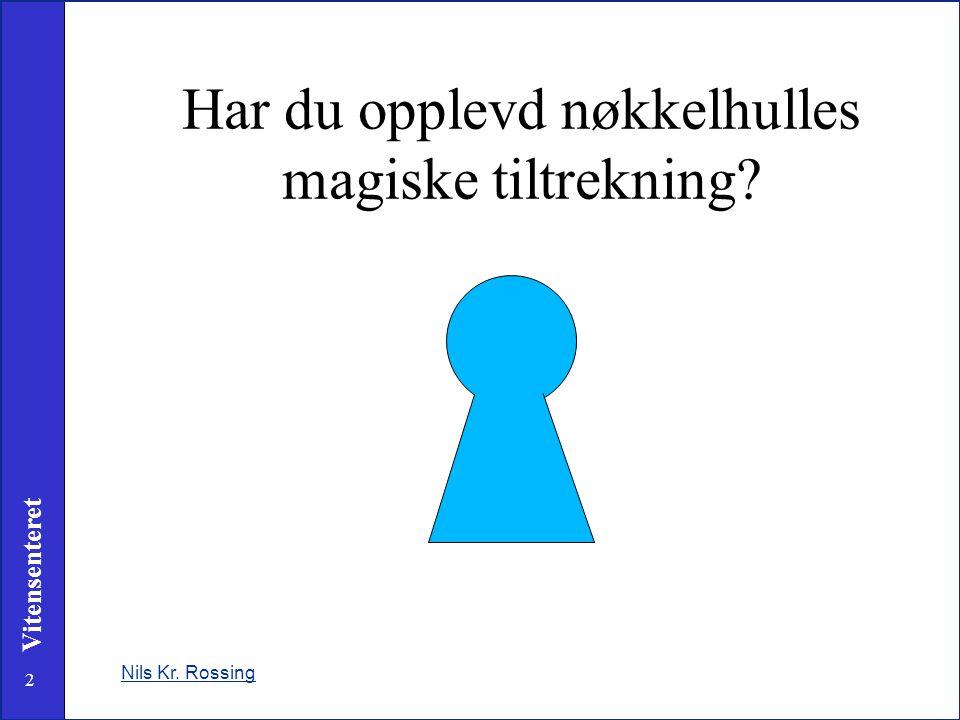 33 Vitensenteret Så hvordan klarte Theodor Hill å avsløre studentene sine? www.skolelab.ntnu.no/