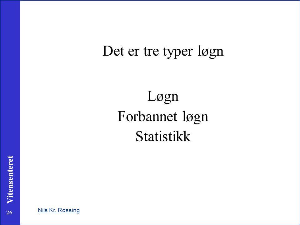 26 Vitensenteret Det er tre typer løgn Løgn Forbannet løgn Statistikk Nils Kr. Rossing