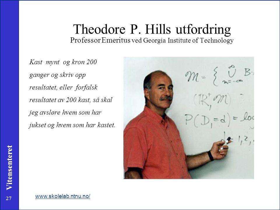 27 Vitensenteret Theodore P. Hills utfordring Professor Emeritus ved Georgia Institute of Technology Kast mynt og kron 200 ganger og skriv opp resulta