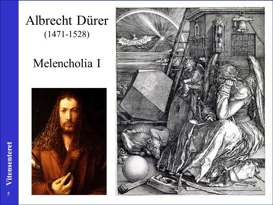 5 Vitensenteret Albrecht Dürer (1471-1528) Melencholia I