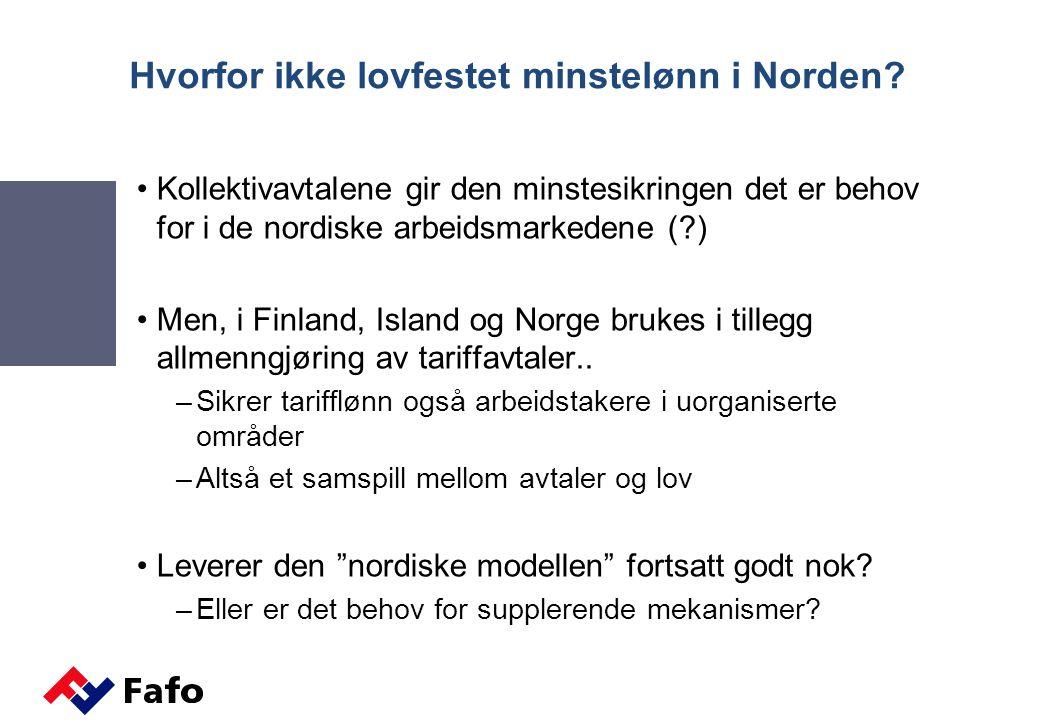 Hvorfor ikke lovfestet minstelønn i Norden? •Kollektivavtalene gir den minstesikringen det er behov for i de nordiske arbeidsmarkedene (?) •Men, i Fin