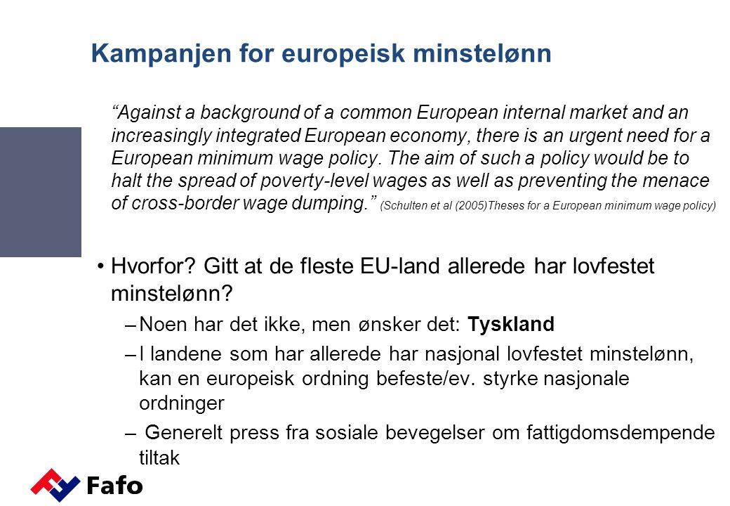 Kampanjen for europeisk minstelønn Against a background of a common European internal market and an increasingly integrated European economy, there is an urgent need for a European minimum wage policy.