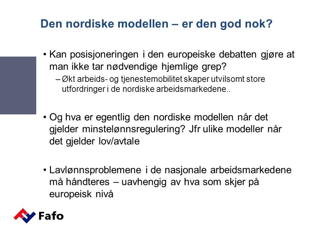 Den nordiske modellen – er den god nok? •Kan posisjoneringen i den europeiske debatten gjøre at man ikke tar nødvendige hjemlige grep? –Økt arbeids- o