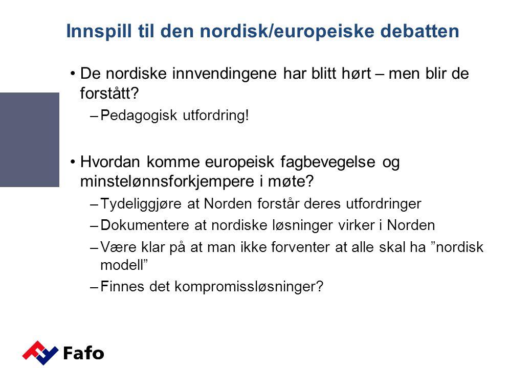 Innspill til den nordisk/europeiske debatten •De nordiske innvendingene har blitt hørt – men blir de forstått? –Pedagogisk utfordring! •Hvordan komme