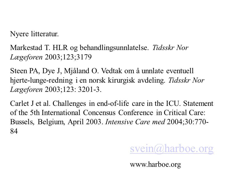 svein@harboe.org www.harboe.org Nyere litteratur. Markestad T. HLR og behandlingsunnlatelse. Tidsskr Nor Lægeforen 2003;123;3179 Steen PA, Dye J, Mjål