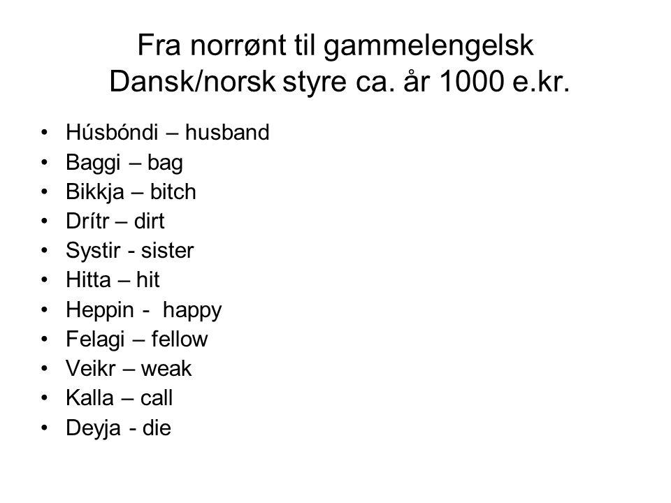 Fra norrønt til gammelengelsk Dansk/norsk styre ca.