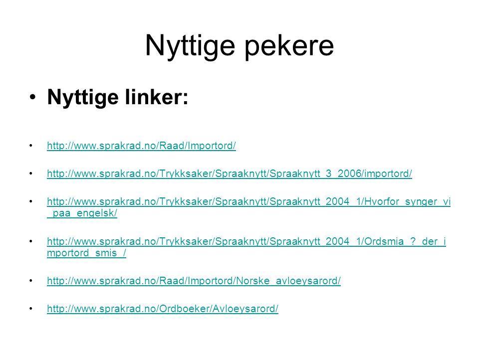 Nyttige pekere •Nyttige linker: •http://www.sprakrad.no/Raad/Importord/http://www.sprakrad.no/Raad/Importord/ •http://www.sprakrad.no/Trykksaker/Spraa