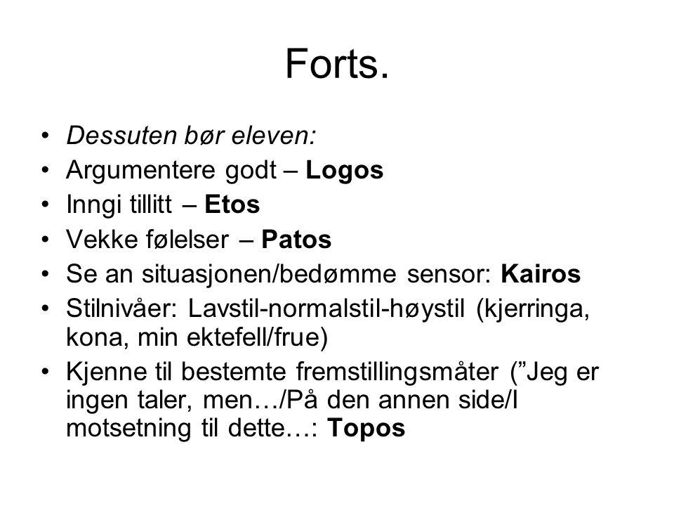 Forts. •Dessuten bør eleven: •Argumentere godt – Logos •Inngi tillitt – Etos •Vekke følelser – Patos •Se an situasjonen/bedømme sensor: Kairos •Stilni