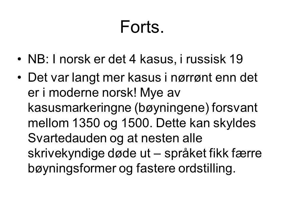 Forts. •NB: I norsk er det 4 kasus, i russisk 19 •Det var langt mer kasus i nørrønt enn det er i moderne norsk! Mye av kasusmarkeringne (bøyningene) f