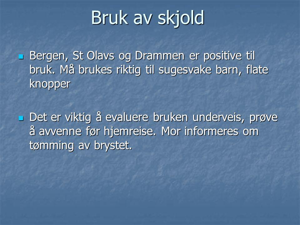  Bergen, St Olavs og Drammen er positive til bruk. Må brukes riktig til sugesvake barn, flate knopper  Det er viktig å evaluere bruken underveis, pr