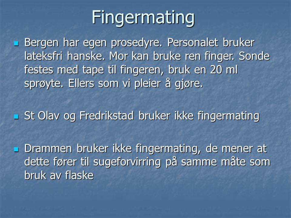 Fingermating  Bergen har egen prosedyre. Personalet bruker lateksfri hanske. Mor kan bruke ren finger. Sonde festes med tape til fingeren, bruk en 20