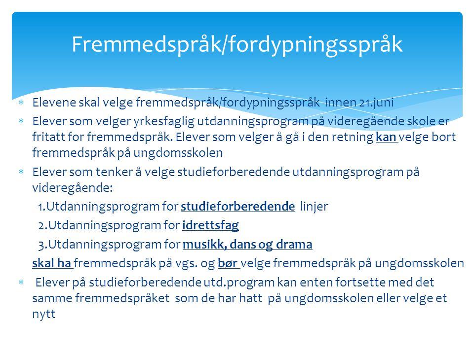  Elevene skal velge fremmedspråk/fordypningsspråk innen 21.juni  Elever som velger yrkesfaglig utdanningsprogram på videregående skole er fritatt fo