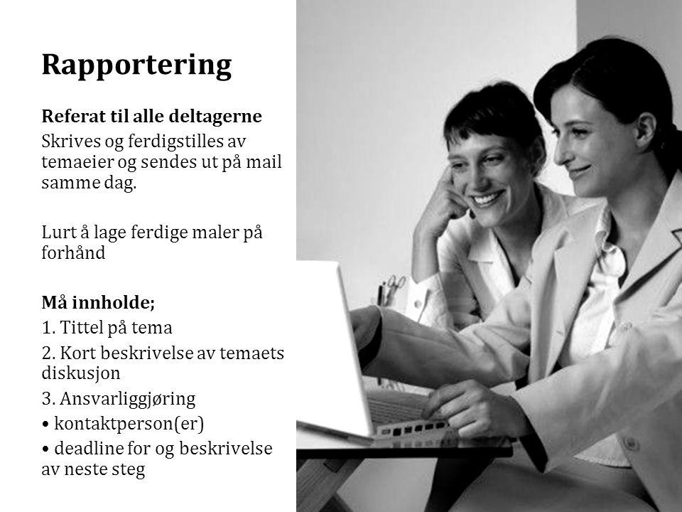 Rapportering Referat til alle deltagerne Skrives og ferdigstilles av temaeier og sendes ut på mail samme dag.
