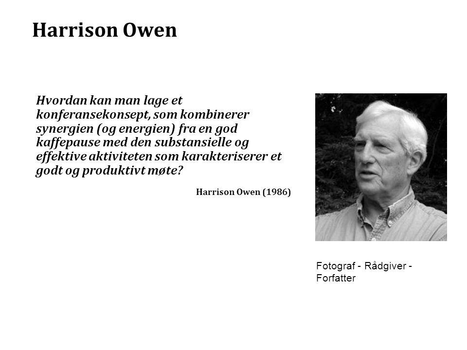 Harrison Owen Hvordan kan man lage et konferansekonsept, som kombinerer synergien (og energien) fra en god kaffepause med den substansielle og effekti