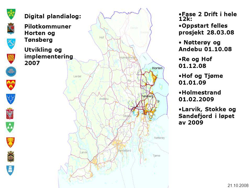 21.10.2008 Horten Digital plandialog: Pilotkommuner Horten og Tønsberg Utvikling og implementering 2007 •Fase 2 Drift i hele 12k: •Oppstart felles pro