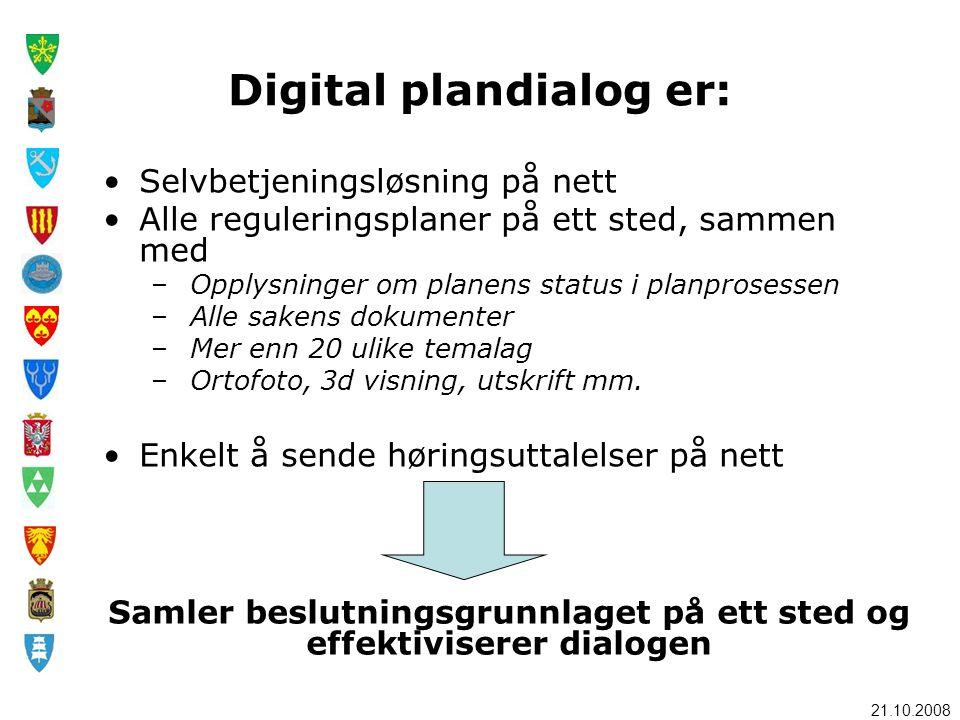 21.10.2008 Digital plandialog er: •Selvbetjeningsløsning på nett •Alle reguleringsplaner på ett sted, sammen med – Opplysninger om planens status i pl