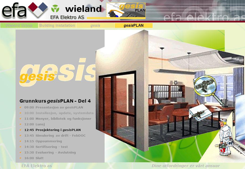 Wieland GroupBuilding Installationgesis gesisPLAN EFA Elektro as Dine utfordringer er vårt ansvar Grunnkurs gesisPLAN - Del 4 • 09:00 Presentasjon av