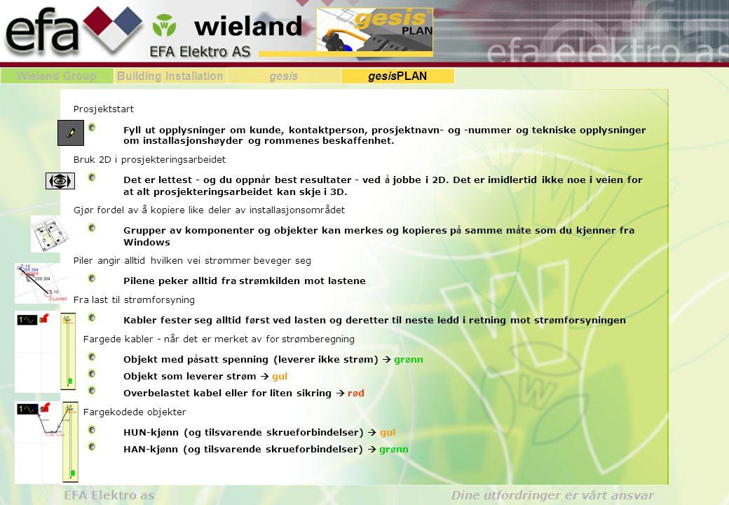 Wieland GroupBuilding Installationgesis gesisPLAN EFA Elektro as Dine utfordringer er vårt ansvar Prosjektstart Fyll ut opplysninger om kunde, kontakt