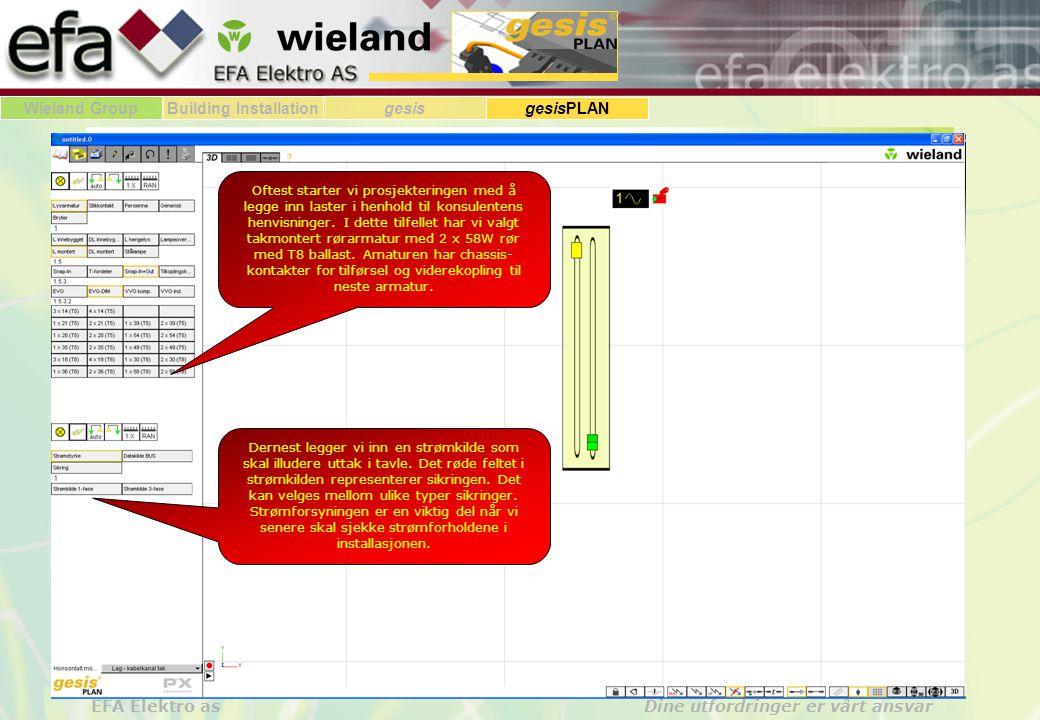 Wieland GroupBuilding Installationgesis gesisPLAN EFA Elektro as Dine utfordringer er vårt ansvar Oftest starter vi prosjekteringen med å legge inn la