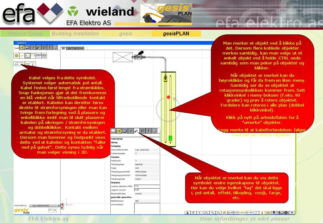 Wieland GroupBuilding Installationgesis gesisPLAN EFA Elektro as Dine utfordringer er vårt ansvar Ved å merke et objekt, høyreklikke og velge kopier fra menyen kan man legge inn ønsket avtall like objekter.