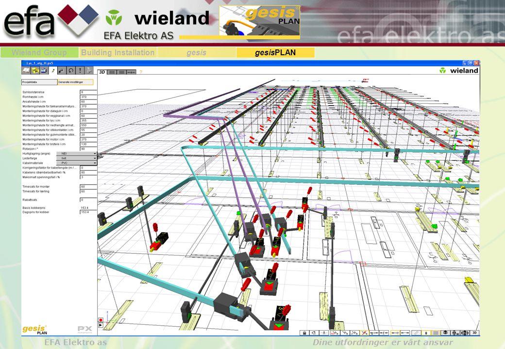Wieland GroupBuilding Installationgesis gesisPLAN EFA Elektro as Dine utfordringer er vårt ansvar Som dere ser er det enkelt – og morsomt – å prosjektere i 3D.